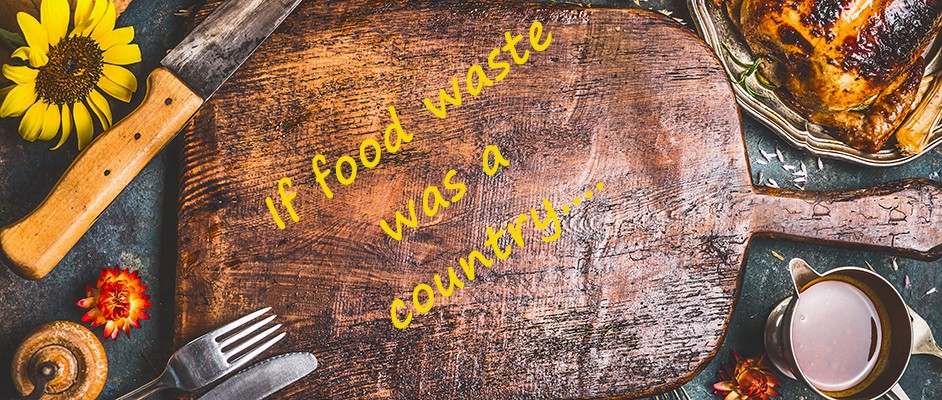 If food waste were a country…